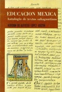 Educación mexica. Antología de documentos sahaguntinos Alfredo López Austin