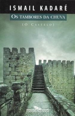 Os Tambores da Chuva - O Castelo  by  Ismail Kadare