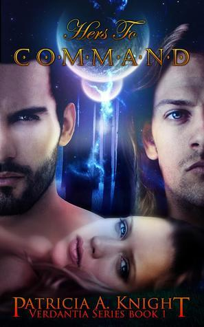 Hers to Command (Verdantia, #1) Patricia A. Knight