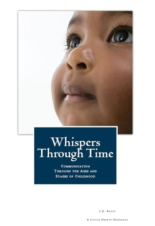 Whispers Through Time: Communication Through the Ages and Stages of Childhood  by  L.R. Knost