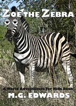 Zoe the Zebra (World Adventurers for Kids #3)  by  M.G. Edwards