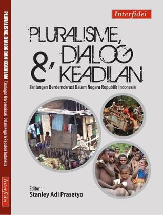 Pluralisme, Dialog dan Keadilan: Tantangan Berdemokrasi Dalam Negara Republik Indonesia  by  Stanley Adi Prasetyo