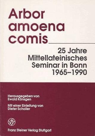 Arbor amoena comis. 25 Jahre Mittellateinisches Seminar in Bonn 1965-1990  by  Ewald Könsgen