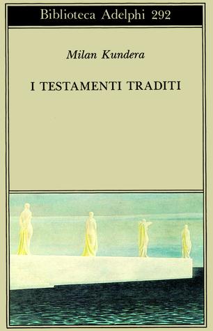 I testamenti traditi  by  Milan Kundera