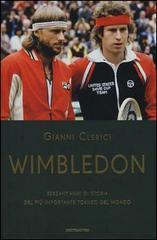 Wimbledon. Sessantanni di storia del più importante torneo del mondo Gianni Clerici