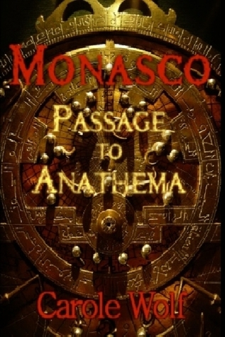 Monasco: Passage To Anathema (Book I) Carole Wolf