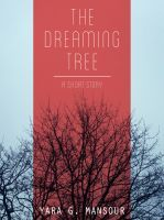 The Dreaming Tree  by  Yara G. Mansour