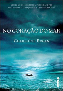 No Coração do Mar  by  Charlotte Rogan