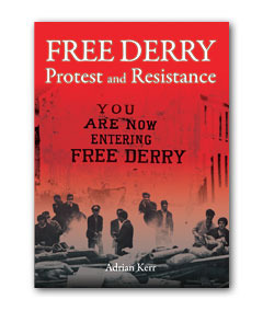 Free Derry: Protest and Resistance  by  Adrian Kerr