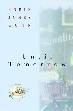 Until Tomorrow (Christy and Todd:  College Years, #1) Robin Jones Gunn