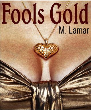 Fools Gold  by  M. Lamar
