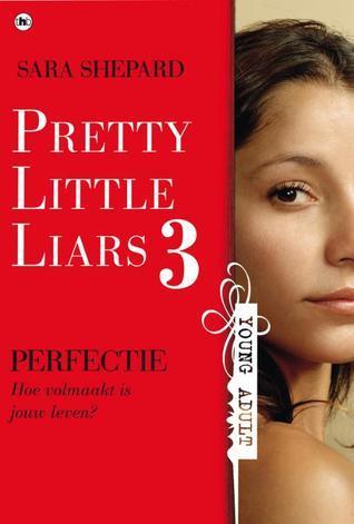 Perfectie: hoe volmaakt is jouw leven (pretty little liars #3)  by  Sara Shepard