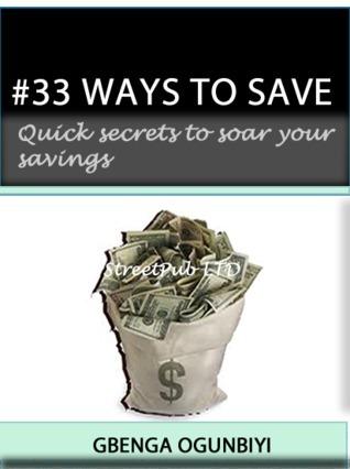 33 Ways To Save Money  by  Gbenga Ogunbiyi