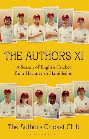 The Authors XI: A Season of English Cricket from Hackney to Hambledon Charlie Campbell