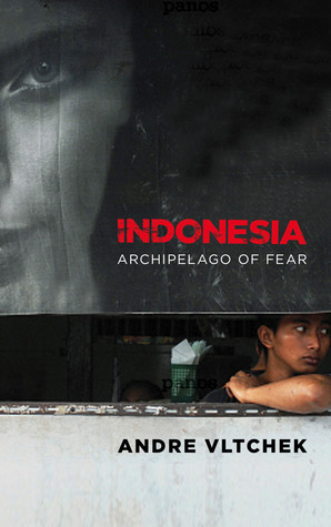 Indonesia: Archipelago of Fear  by  André Vltchek