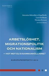 Arbetslöshet migrationspolitik och nationalism: hot mot EU:s sammanhållning? Antonina Bakardijieva Engelbrekt