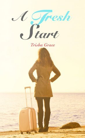 A Fresh Start  by  Trisha Grace