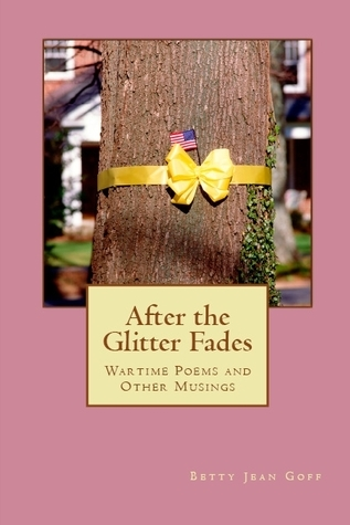 After the Glitter Fades: War Time Poems and Other Musings Lynny Prince