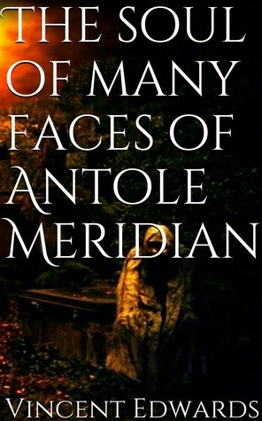 The soul of many faces of Antole Meridian Vincent   Edwards
