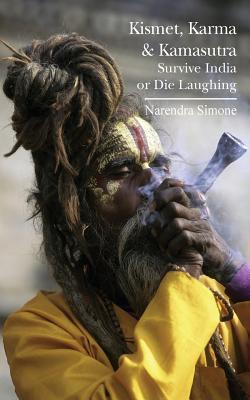 Kismet, Karma & Kamasutra: Survive India or Die Laughing  by  Narendra Simone