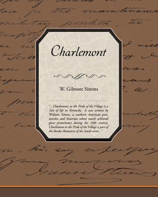 Charlemont, Or, the Pride of the Village: A Tale of Kentucky  by  W Gilmore Simms