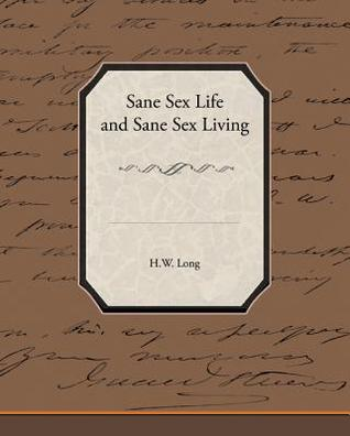 Sane Sex Life and Sane Sex Living H W Long