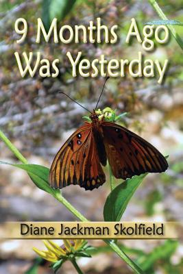 9 Months Ago Was Yesterday  by  Diane Jackman Skolfield