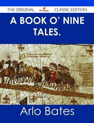 A Book O Nine Tales. - The Original Classic Edition  by  Arlo Bates