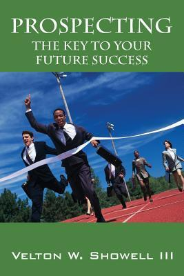 Prospecting: The Key to Your Future Success  by  Velton W Showell III