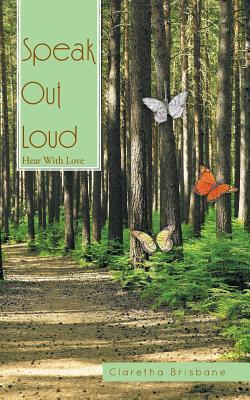 Speak Out Loud: Hear with Love  by  Claretha Brisbane