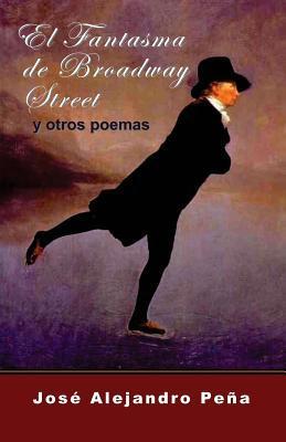 El Fantasma de Broadway Street: Y Otros Poemas José Alejandro Peña