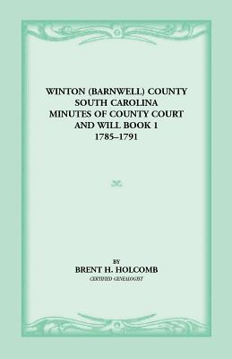 Winton (Barnwell) County, South Carolina Minutes of County Court and Will Book 1, 1785-1791 South Carolina
