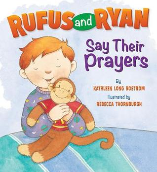 Rufus and Ryan Say Their Prayers  by  Kathleen Long Bostrom