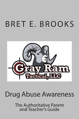 Drug Abuse Awareness: The Authoritative Parent and Teachers Guide  by  Bret E. Brooks