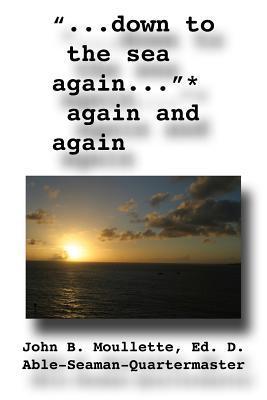 Down to the Sea Again, Again and Again John B. Moullette