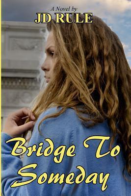 Bridge to Someday J.D. Rule