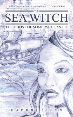 The Sea Witch: The Ghost of Somerset Castle  by  Daphne Dunn