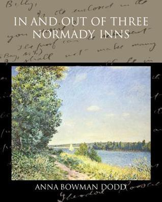 In and Out of Three Normady Inns  by  Anna Bowman Dodd
