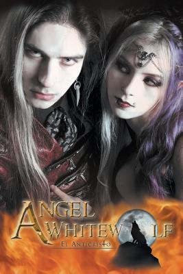 Angel Whitewolf: El Anticristo  by  Anonymous