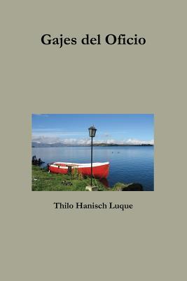Gajes del Oficio  by  Thilo Hanisch Luque