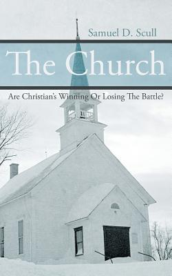 The Church: Are Christians Winning or Losing the Battle? Samuel D Scull