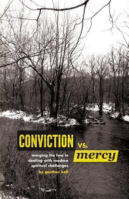 Conviction Vs Mercy: Merging the Two to Deal with  Modern Spiritual Challenges Gardner S. Hall