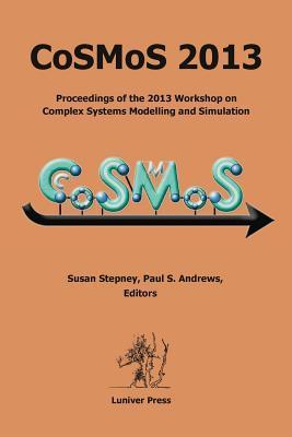 Cosmos 2013: Proceedings of the 2013 Workshop on Complex Systems Modelling and Simulation Susan Stepney