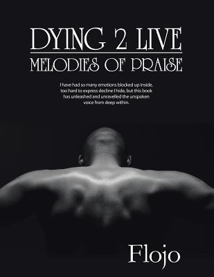 Dying 2 Live: Melodies of Praise  by  Flojo