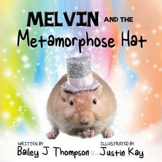 Melvin and the Metamorphose Hat  by  Bailey J. Thompson
