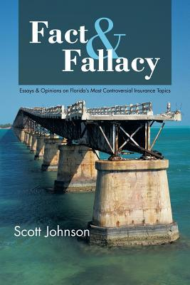 Fact & Fallacy: Essays & Opinions on Floridas Most Controversial Insurance Topics 2009-2012 Scott Johnson
