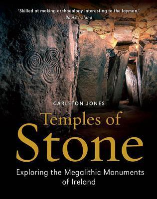 Temples of Stone: Exploring the Megalithic Tombs of Ireland Carelton Jones