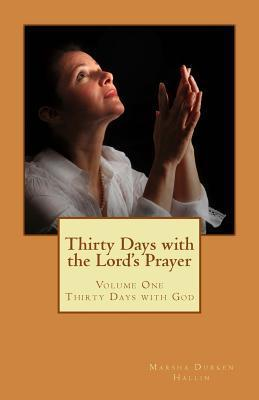 Thirty Days with the Lords Prayer  by  Marsha Durken Hallin Mapt