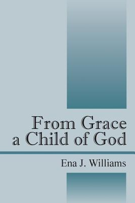From Grace a Child of God Ena J Williams