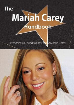 The Mariah Carey Handbook - Everything You Need to Know about Mariah Carey Emily Smith